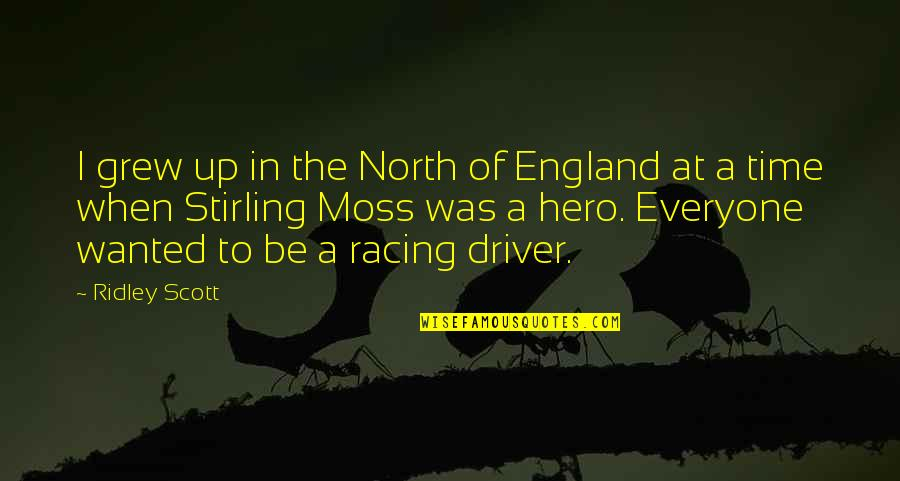 Stirling Moss Quotes By Ridley Scott: I grew up in the North of England