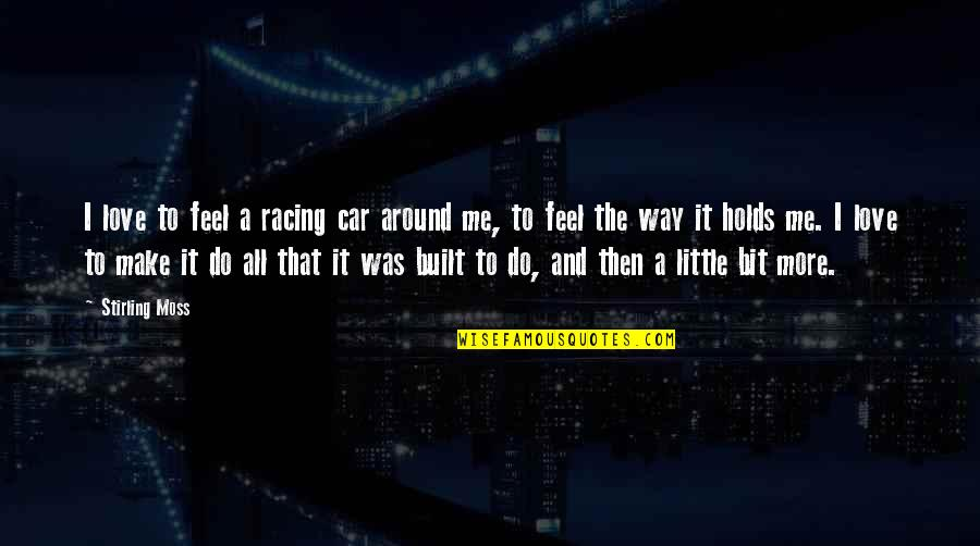 Stirling Moss Quotes By Stirling Moss: I love to feel a racing car around