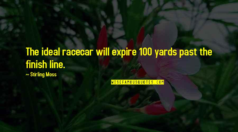 Stirling Moss Quotes By Stirling Moss: The ideal racecar will expire 100 yards past