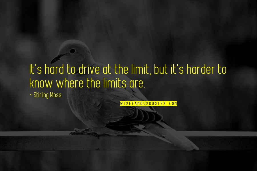 Stirling Moss Quotes By Stirling Moss: It's hard to drive at the limit, but