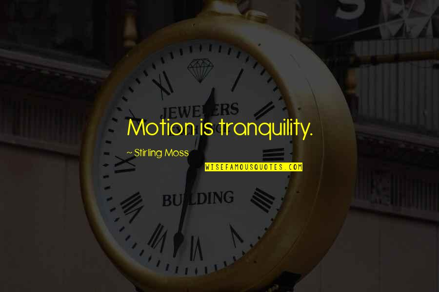 Stirling Moss Quotes By Stirling Moss: Motion is tranquility.