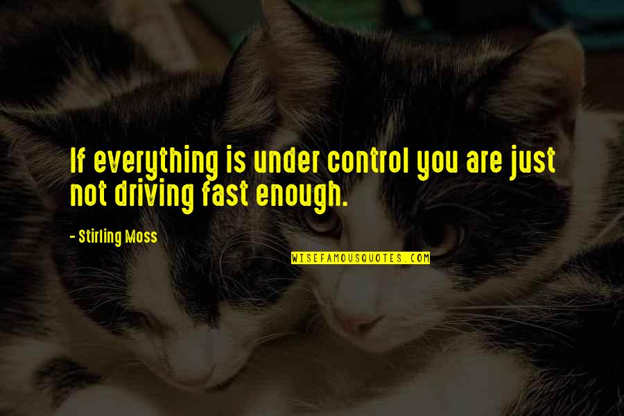 Stirling Moss Quotes By Stirling Moss: If everything is under control you are just
