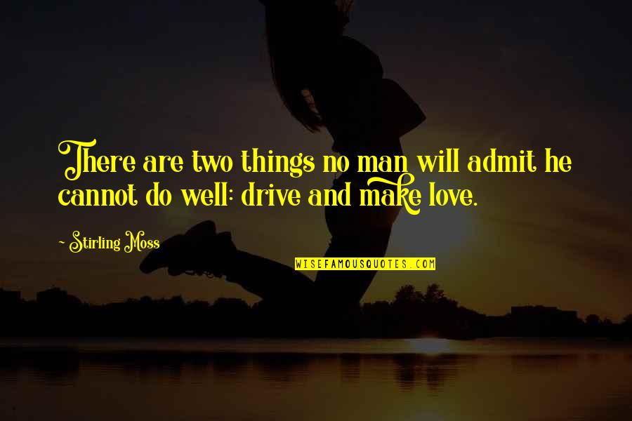 Stirling Moss Quotes By Stirling Moss: There are two things no man will admit