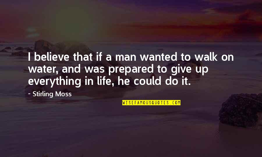 Stirling Moss Quotes By Stirling Moss: I believe that if a man wanted to