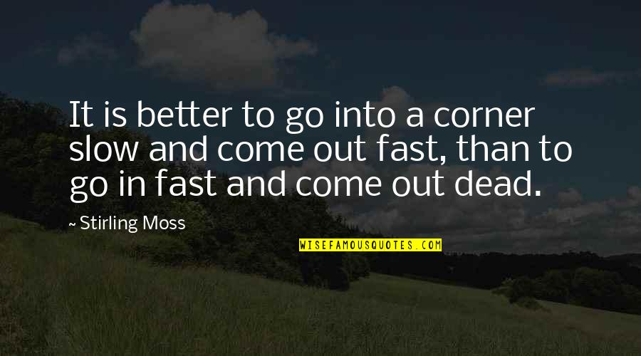 Stirling Moss Quotes By Stirling Moss: It is better to go into a corner