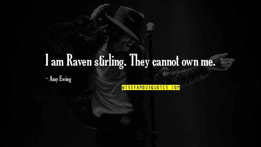 Stirling Quotes By Amy Ewing: I am Raven stirling. They cannot own me.