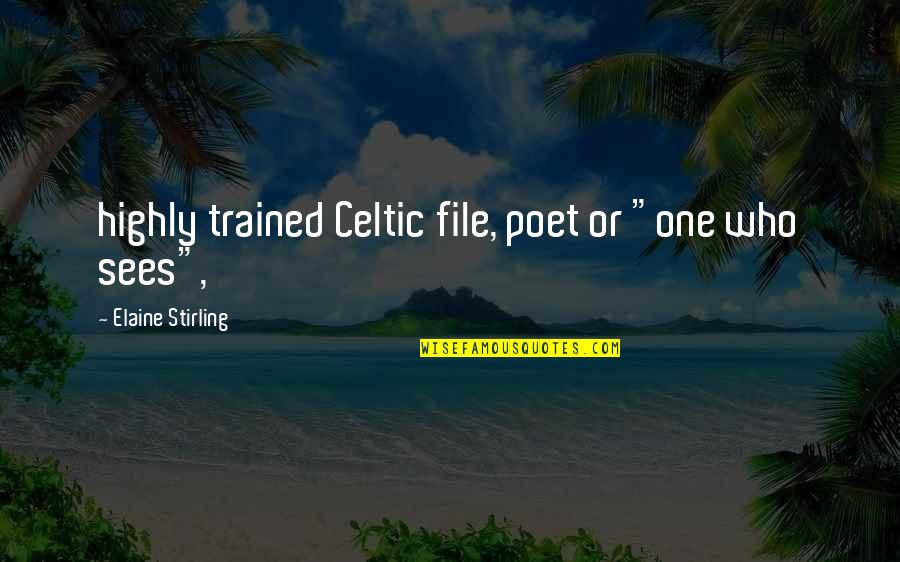 "Stirling Quotes By Elaine Stirling: highly trained Celtic file, poet or ""one who"