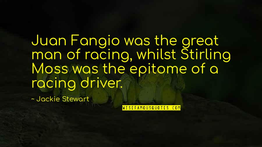 Stirling Quotes By Jackie Stewart: Juan Fangio was the great man of racing,