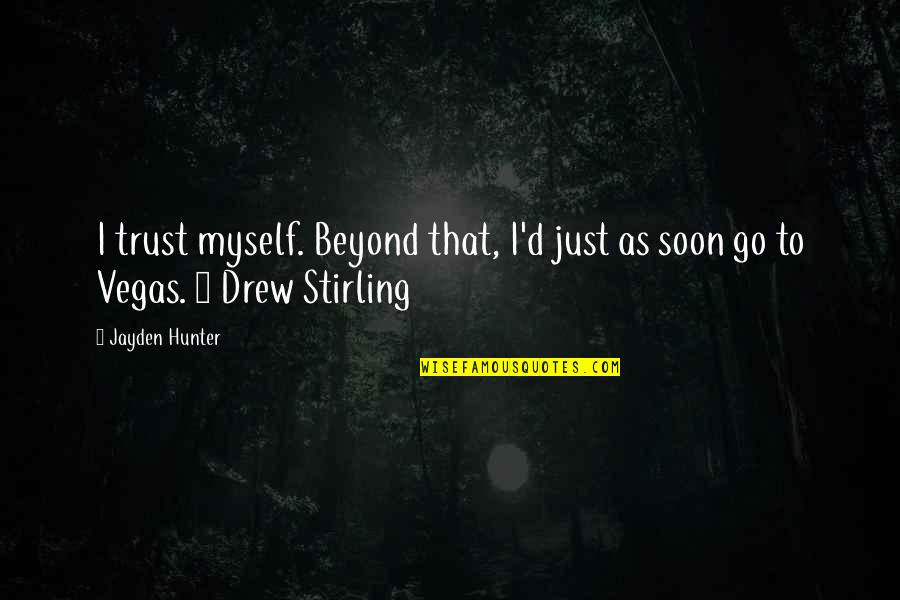 Stirling Quotes By Jayden Hunter: I trust myself. Beyond that, I'd just as