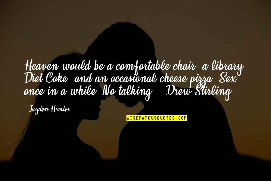 Stirling Quotes By Jayden Hunter: Heaven would be a comfortable chair, a library,