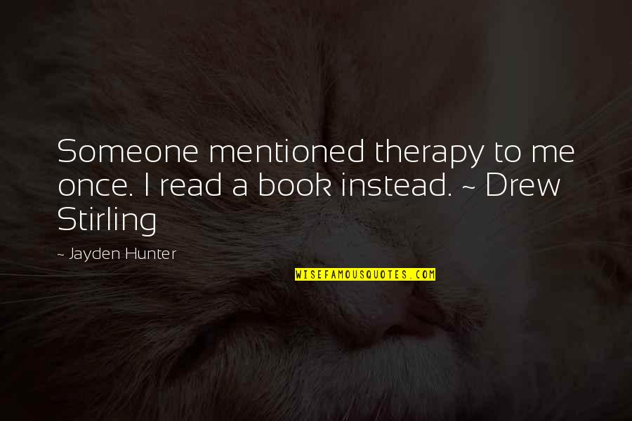 Stirling Quotes By Jayden Hunter: Someone mentioned therapy to me once. I read