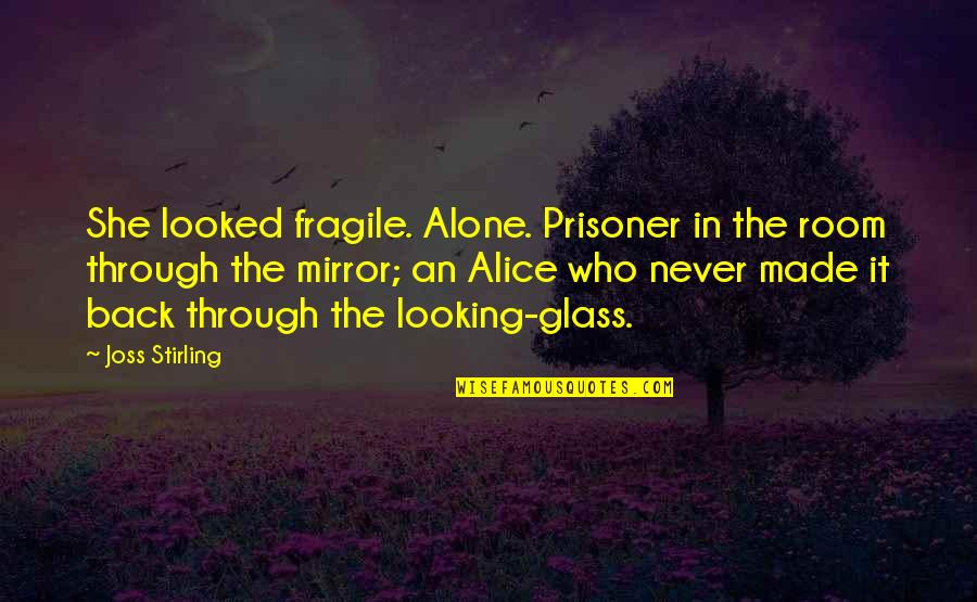 Stirling Quotes By Joss Stirling: She looked fragile. Alone. Prisoner in the room