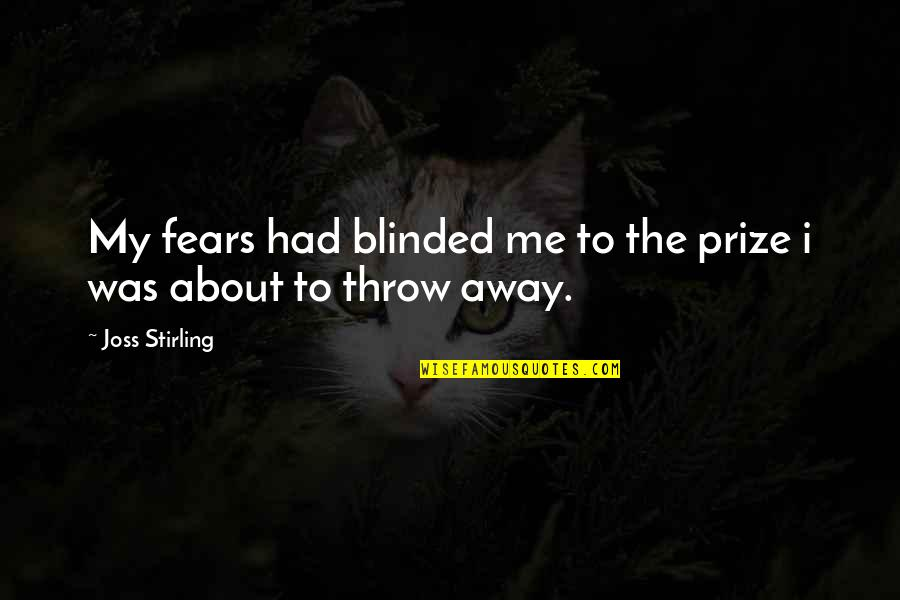 Stirling Quotes By Joss Stirling: My fears had blinded me to the prize