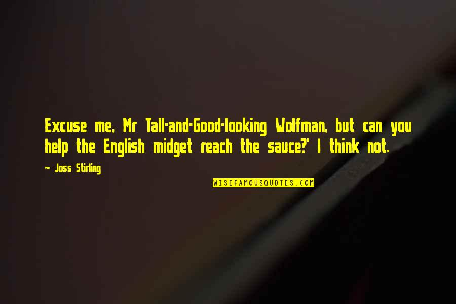 Stirling Quotes By Joss Stirling: Excuse me, Mr Tall-and-Good-looking Wolfman, but can you