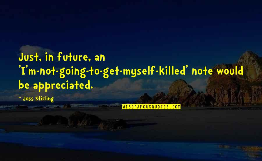 Stirling Quotes By Joss Stirling: Just, in future, an 'I'm-not-going-to-get-myself-killed' note would be