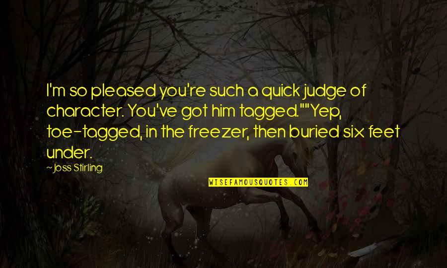 Stirling Quotes By Joss Stirling: I'm so pleased you're such a quick judge