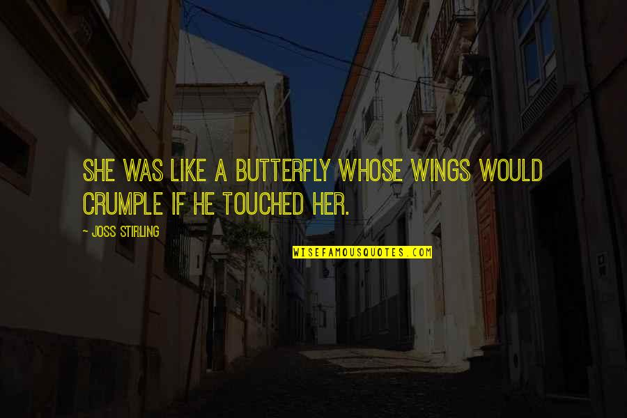 Stirling Quotes By Joss Stirling: She was like a butterfly whose wings would