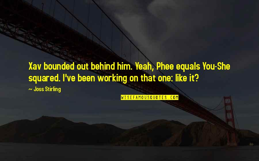 Stirling Quotes By Joss Stirling: Xav bounded out behind him. Yeah, Phee equals