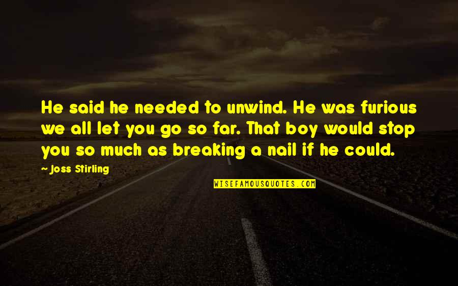 Stirling Quotes By Joss Stirling: He said he needed to unwind. He was