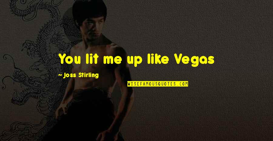Stirling Quotes By Joss Stirling: You lit me up like Vegas