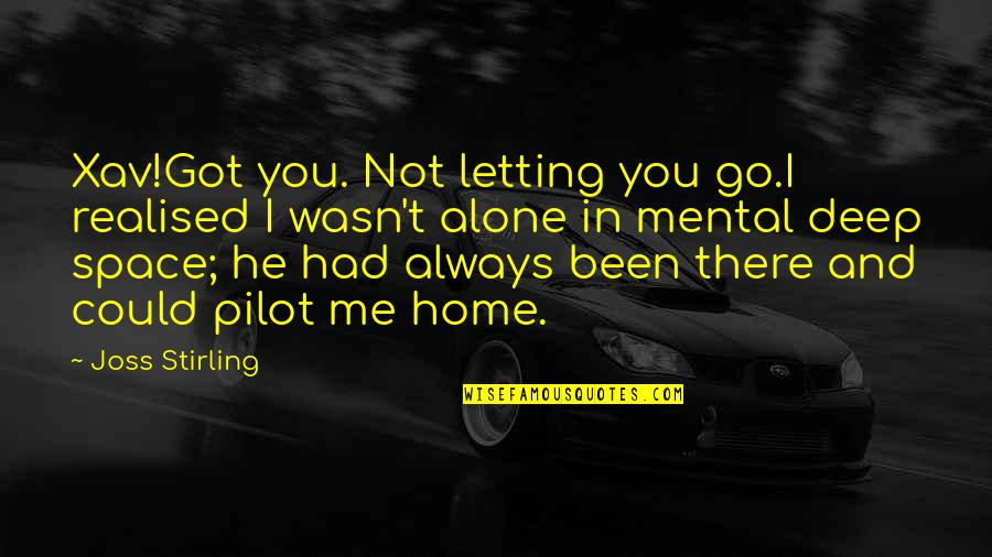 Stirling Quotes By Joss Stirling: Xav!Got you. Not letting you go.I realised I