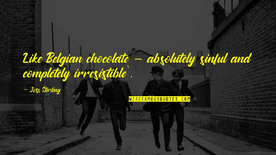 Stirling Quotes By Joss Stirling: Like Belgian chocolate - absolutely sinful and completely