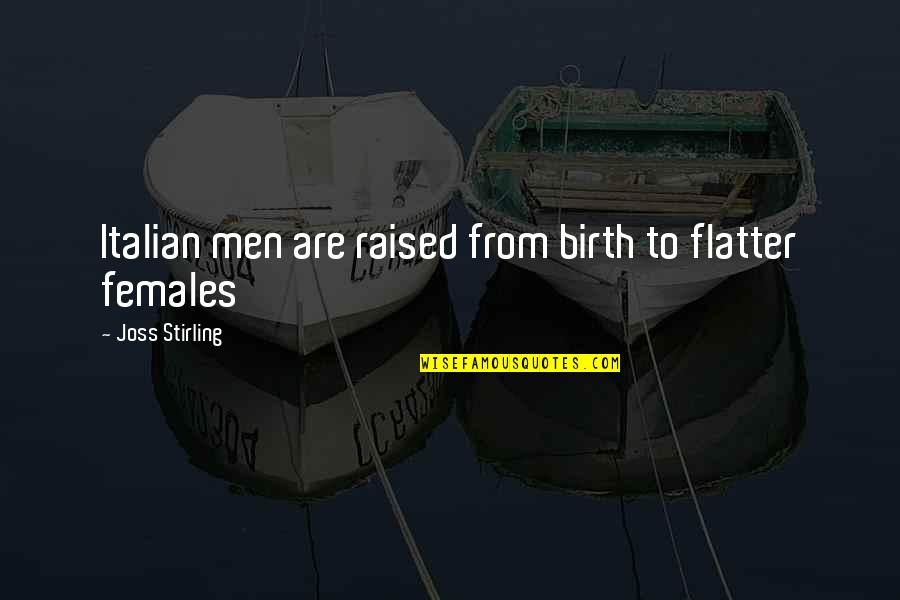 Stirling Quotes By Joss Stirling: Italian men are raised from birth to flatter