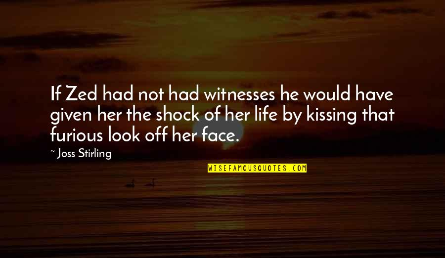 Stirling Quotes By Joss Stirling: If Zed had not had witnesses he would