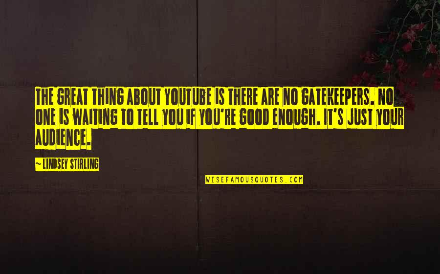 Stirling Quotes By Lindsey Stirling: The great thing about YouTube is there are