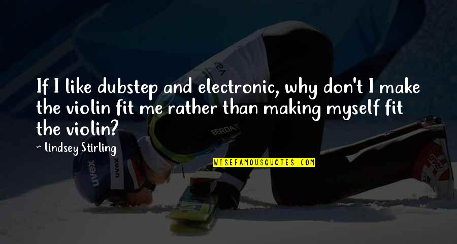 Stirling Quotes By Lindsey Stirling: If I like dubstep and electronic, why don't