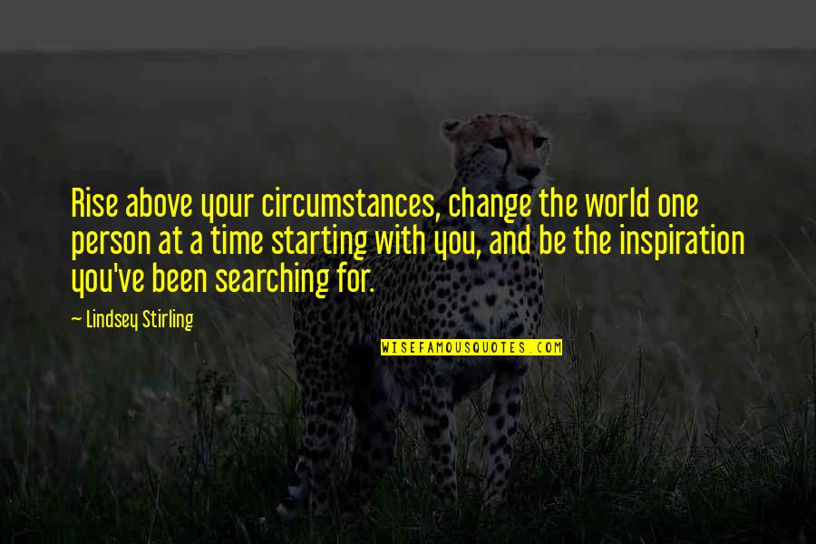Stirling Quotes By Lindsey Stirling: Rise above your circumstances, change the world one