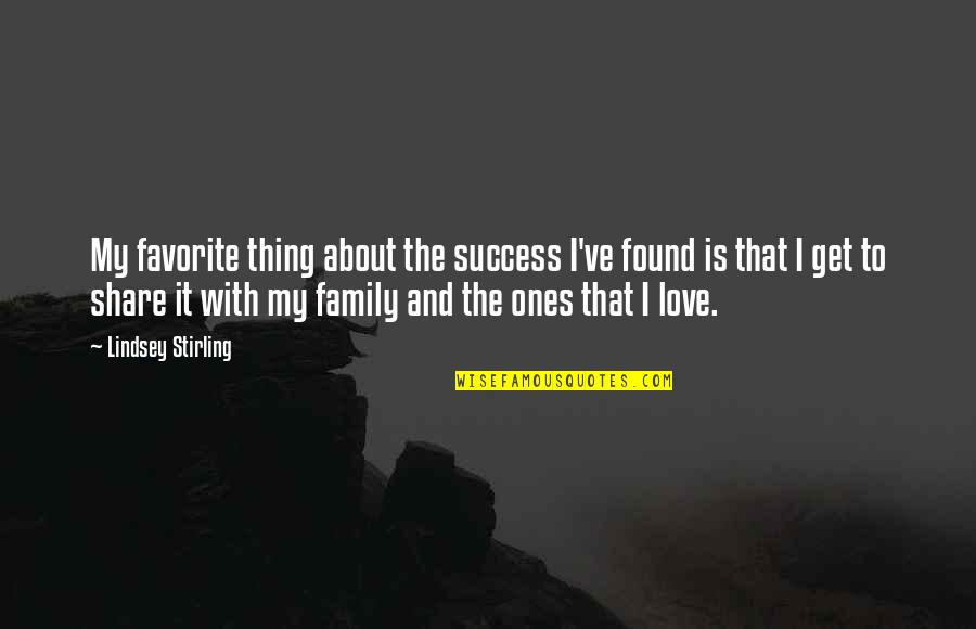 Stirling Quotes By Lindsey Stirling: My favorite thing about the success I've found