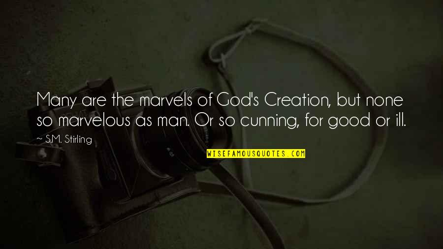 Stirling Quotes By S.M. Stirling: Many are the marvels of God's Creation, but