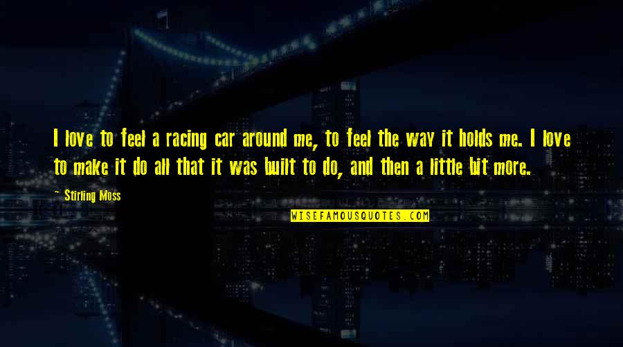 Stirling Quotes By Stirling Moss: I love to feel a racing car around