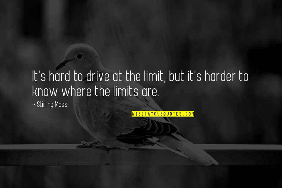 Stirling Quotes By Stirling Moss: It's hard to drive at the limit, but