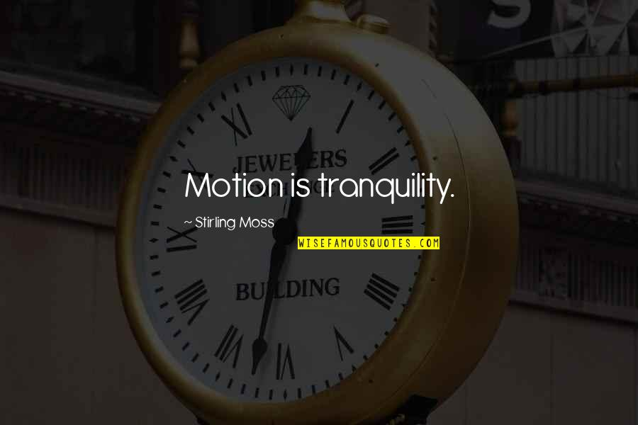 Stirling Quotes By Stirling Moss: Motion is tranquility.