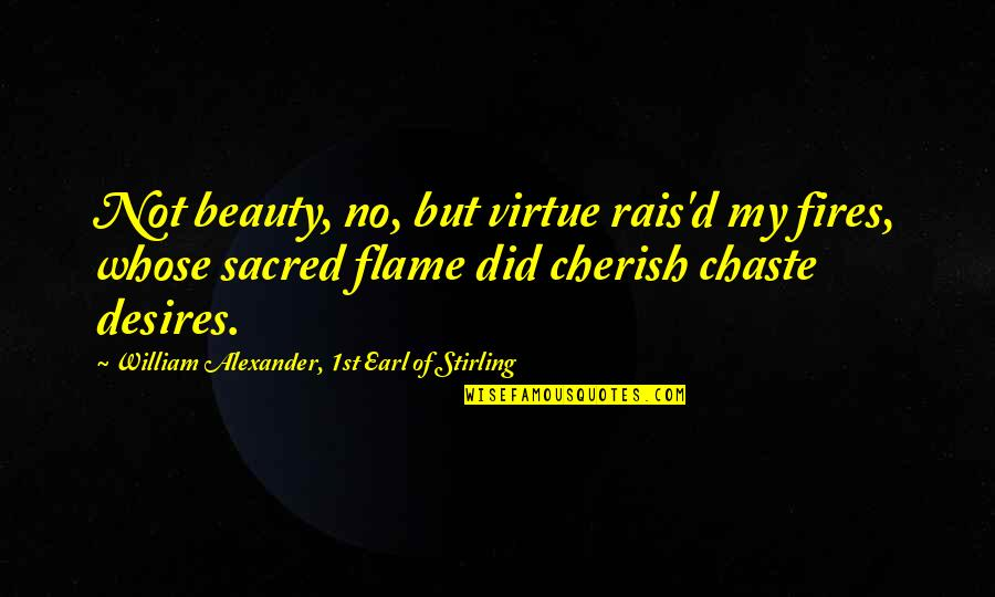 Stirling Quotes By William Alexander, 1st Earl Of Stirling: Not beauty, no, but virtue rais'd my fires,