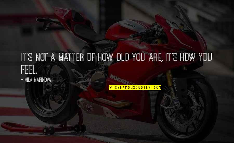 Stirling Silliphant Quotes By Mila Marinova: It's not a matter of how old you