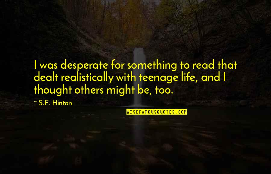 Stirling Silliphant Quotes By S.E. Hinton: I was desperate for something to read that