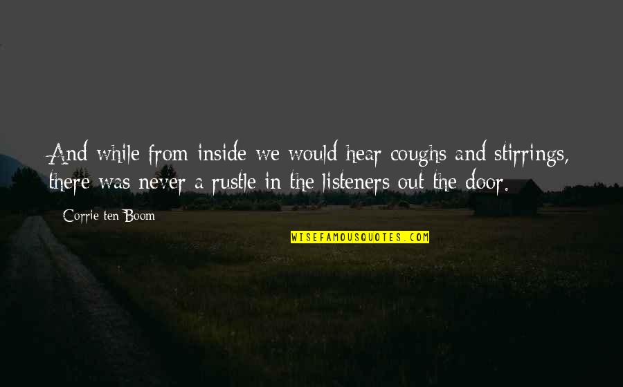 Stirrings Quotes By Corrie Ten Boom: And while from inside we would hear coughs