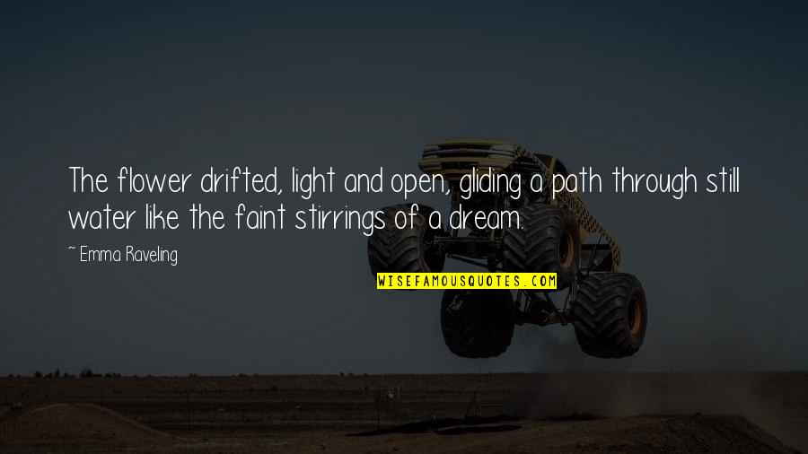 Stirrings Quotes By Emma Raveling: The flower drifted, light and open, gliding a