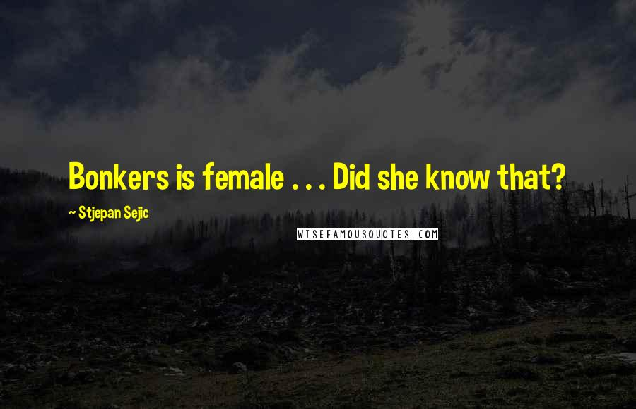 Stjepan Sejic quotes: Bonkers is female . . . Did she know that?