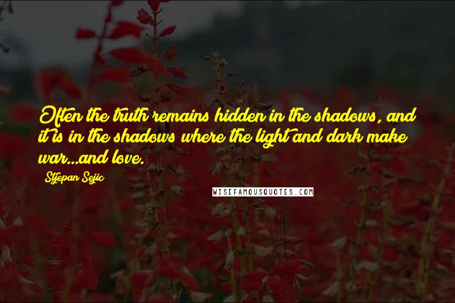 Stjepan Sejic quotes: Often the truth remains hidden in the shadows, and it is in the shadows where the light and dark make war...and love.