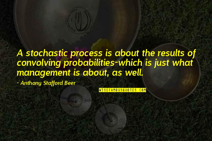 Stochastic Quotes By Anthony Stafford Beer: A stochastic process is about the results of