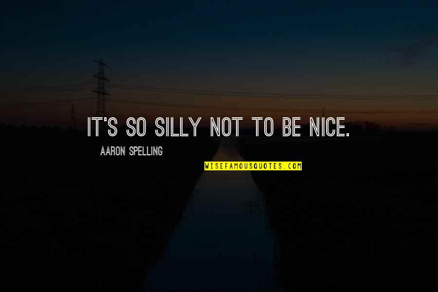 Stock Charts Quotes By Aaron Spelling: It's so silly not to be nice.