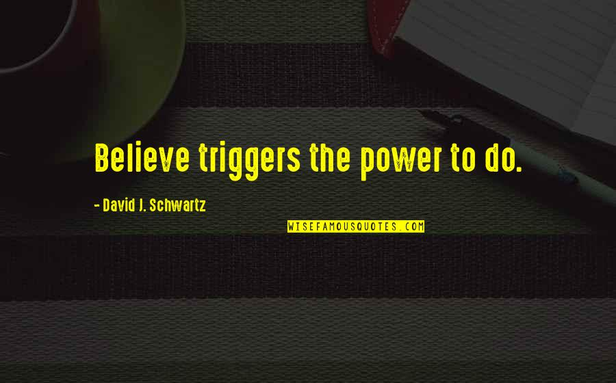 Stock Charts Quotes By David J. Schwartz: Believe triggers the power to do.