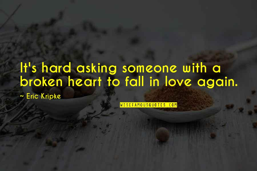 Stock Charts Quotes By Eric Kripke: It's hard asking someone with a broken heart