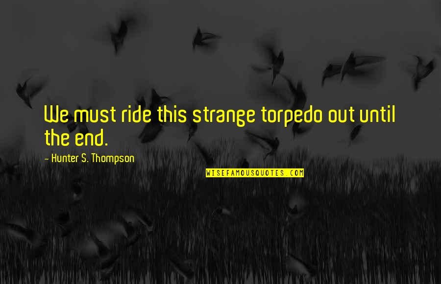 Stock Charts Quotes By Hunter S. Thompson: We must ride this strange torpedo out until