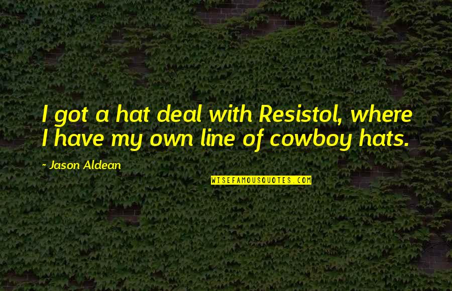 Stockings In Death Of A Salesman Quotes By Jason Aldean: I got a hat deal with Resistol, where