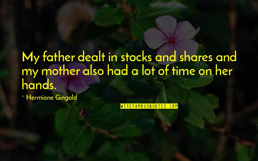 Stocks And Shares Quotes By Hermione Gingold: My father dealt in stocks and shares and